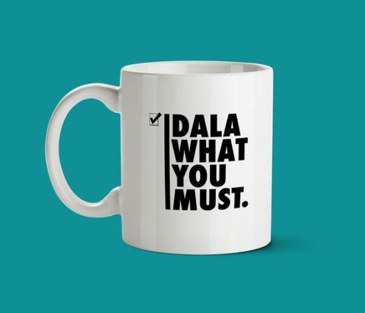 Dala what you must